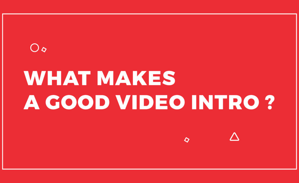 What makes a good video intro?