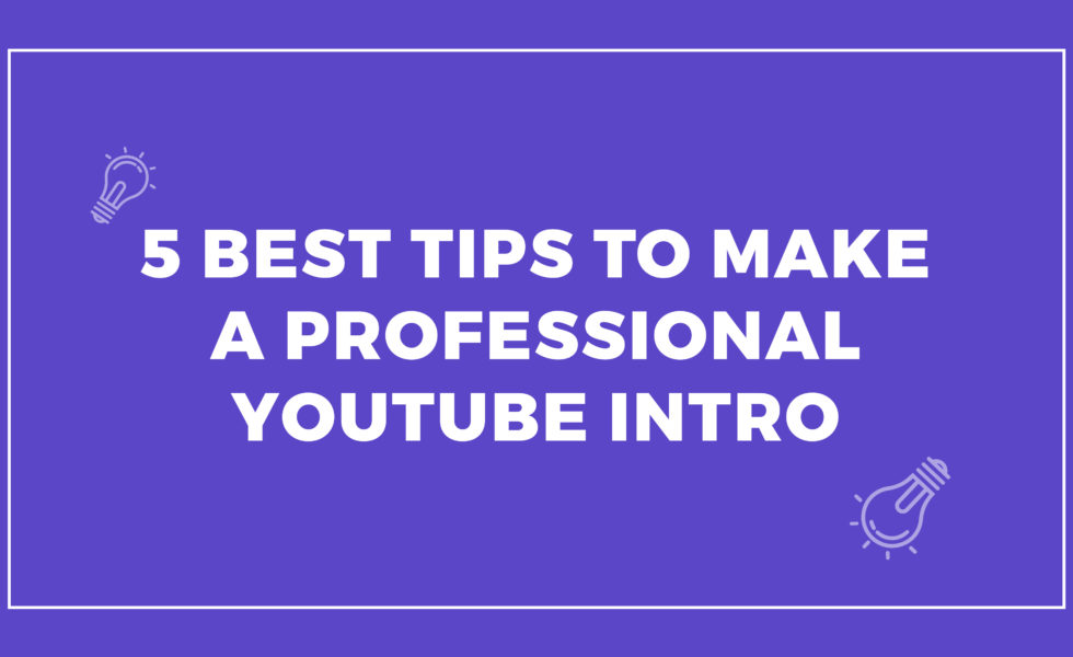 5 Tips to make a professional intro
